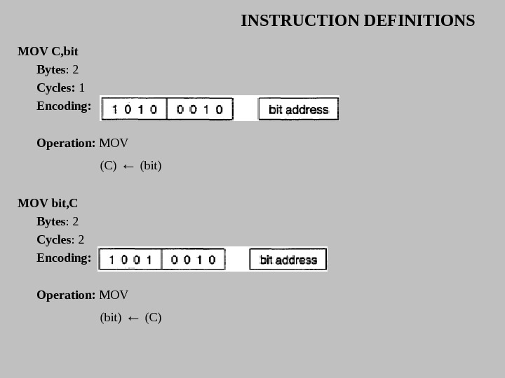 INSTRUCTION DEFINITIONS MOV C, bit Bytes : 2 Cycles:  1 Encoding:  Operation:  MOV