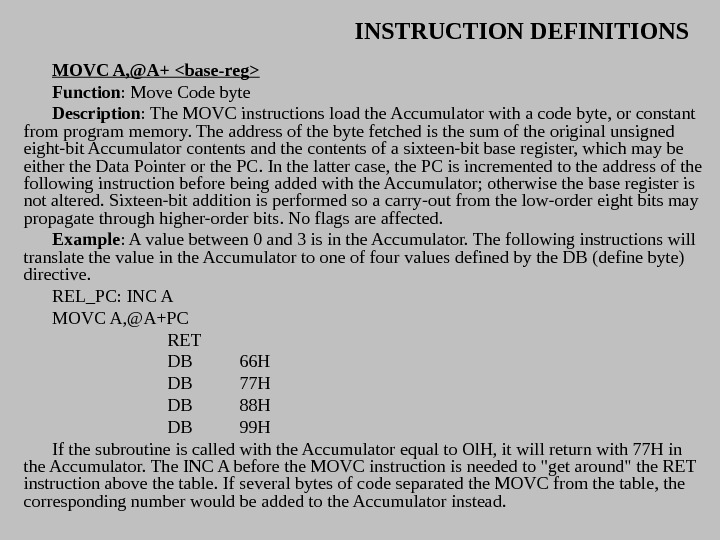 INSTRUCTION DEFINITIONS MOVC A, @A+ base-reg Function : Move Code byte Description : The MOVC instructions