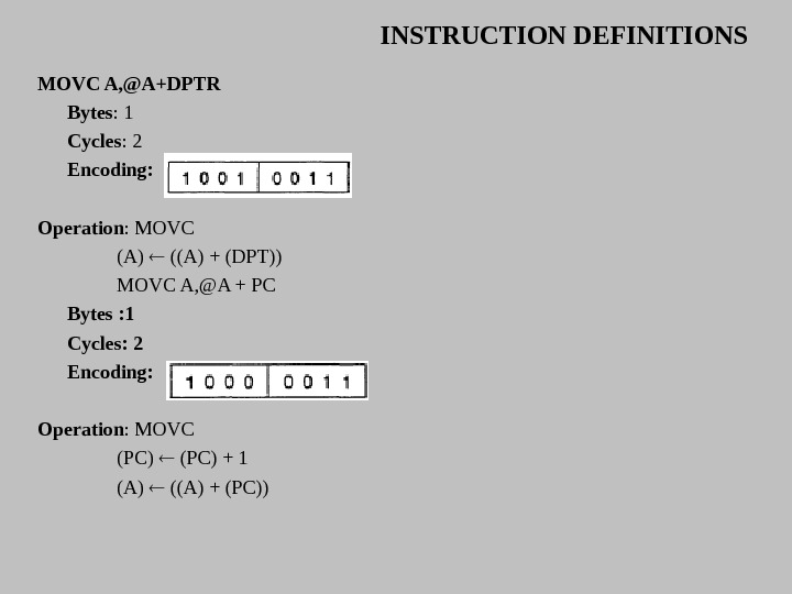 INSTRUCTION DEFINITIONS MOVC A, @A+DPTR Bytes : 1 Cycles : 2 Encoding:  Operation : MOVC