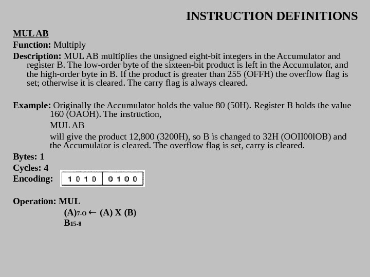 INSTRUCTION DEFINITIONS MUL AB Function:  Multiply Description:  MUL AB multiplies the unsigned eight-bit integers