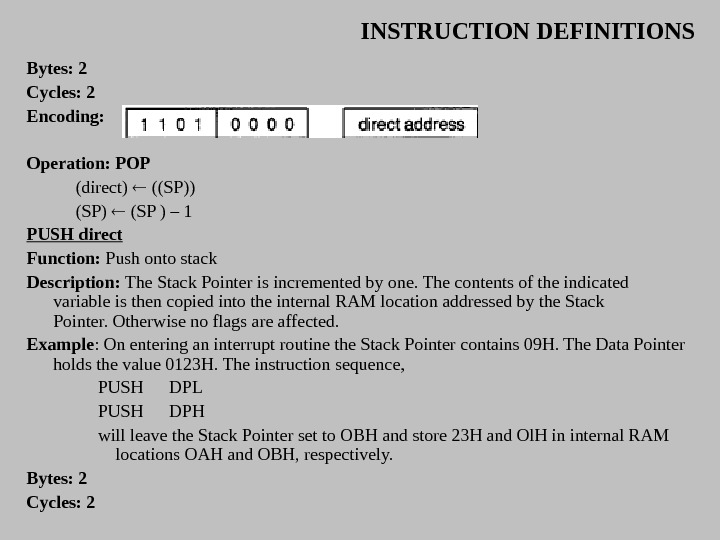 INSTRUCTION DEFINITIONS Bytes: 2 Cycles: 2 Encoding:  Operation:  POP  (direct) (( SP ))
