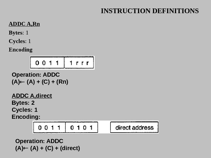 INSTRUCTION DEFINITIONS ADDC A, Rn Bytes : 1 Cycles : 1 Encoding  Operation: ADDC (A)