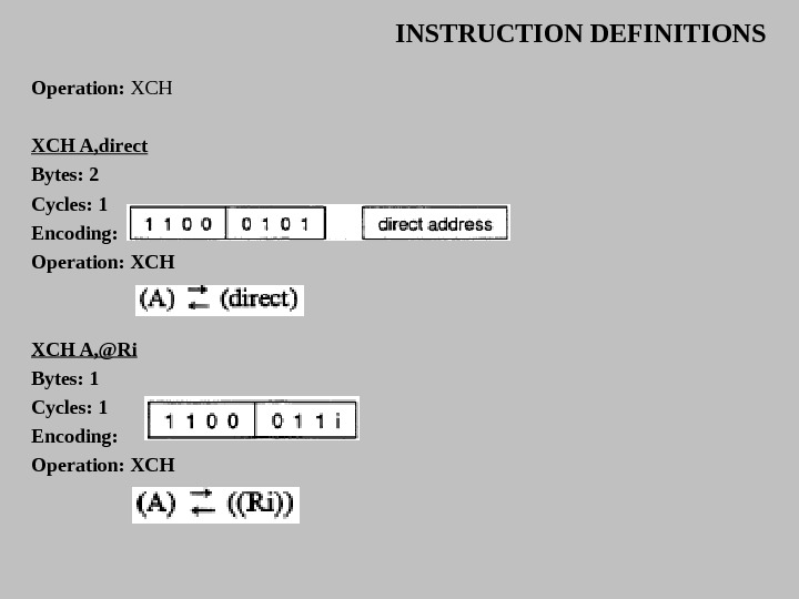 INSTRUCTION DEFINITIONS Operation:  XCH A, direct Bytes: 2 Cycles: 1 Encoding :  Operation:
