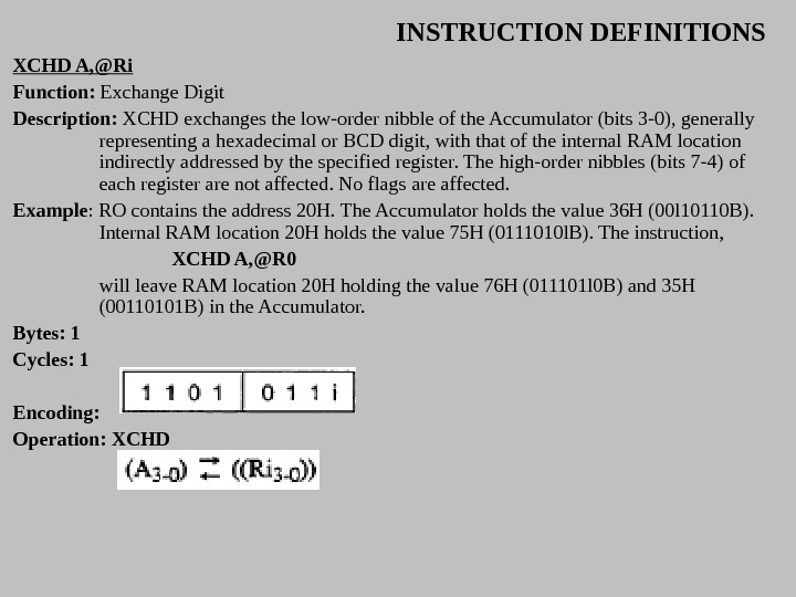 INSTRUCTION DEFINITIONS XCHD A, @Ri Function:  Exchange Digit Description:  XCHD exchanges the low-order nibble