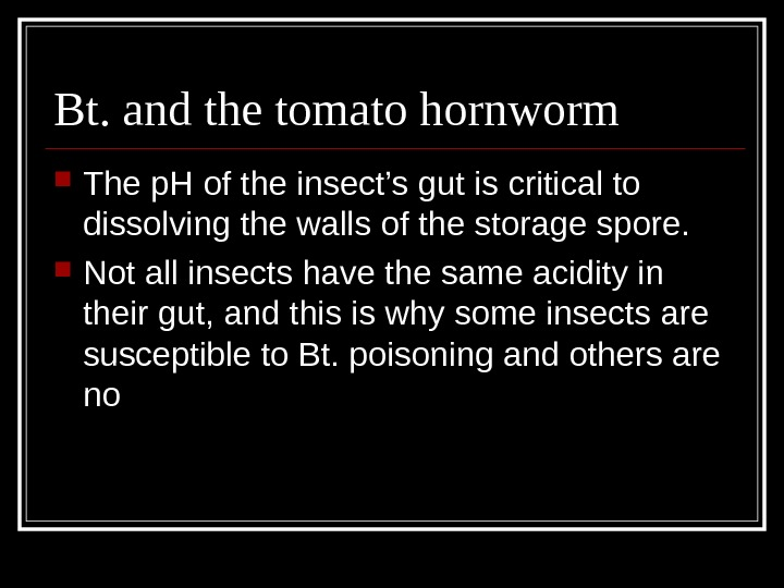 Bt. and the tomato hornworm The p. H of the insect's gut is critical to dissolving