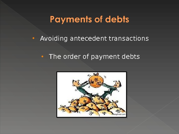 Avoiding antecedent transactions The order of payment debts
