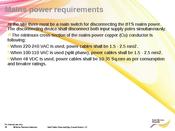 For internal use only 35 © Nokia Siemens Networks. Mains power requirements Multi Radio Overview/Ajay Kumar/Version