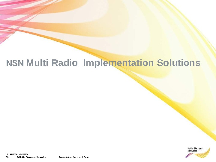 For internal use only 36 © Nokia Siemens Networks Presentation / Author / Date NSN Multi