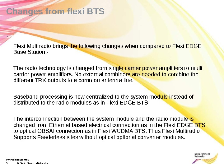 For internal use only 5 © Nokia Siemens Networks. Changes from flexi BTS Flexi Multiradio brings