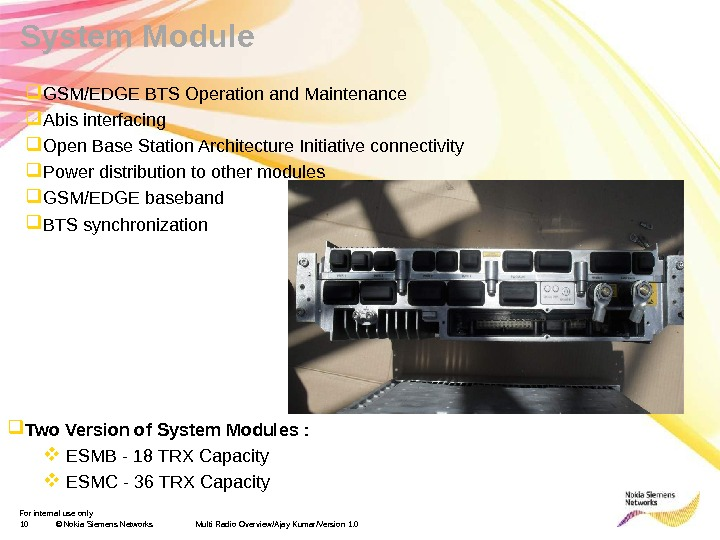 For internal use only 10 © Nokia Siemens Networks Multi Radio Overview/Ajay Kumar/Version 1. 0 System