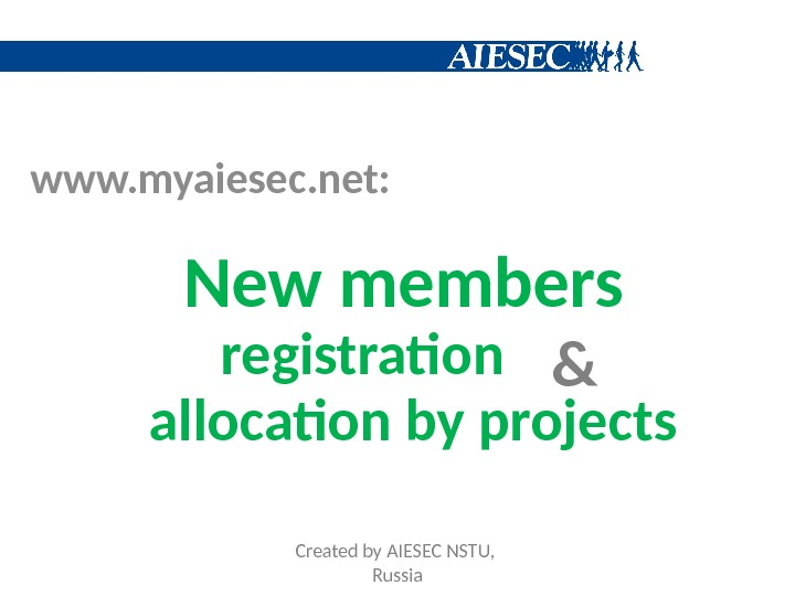 New members & allocation by projects registrationwww. myaiesec. net: Created by AIESEC NSTU,  Russia