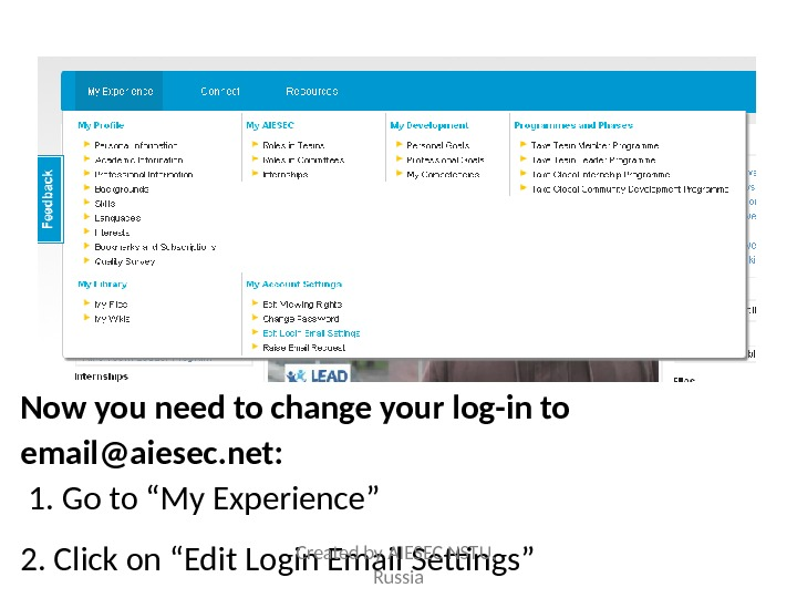 "Now you need to change your log-in to email@aiesec. net:  1. Go to ""My Experience"""