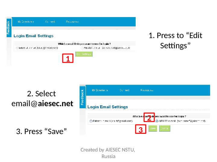 "1. Press to ""Edit Settings"" 1 22. Select  email@ aiesec. net 3. Press ""Save"" 3"