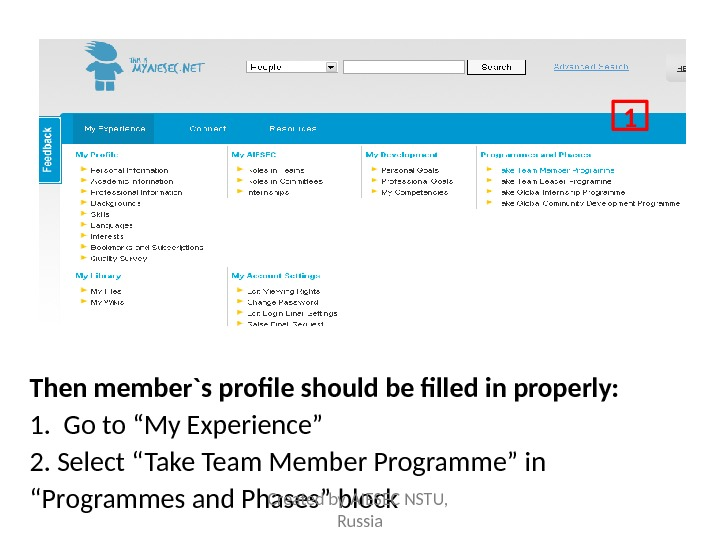 "Then member`s profile should be filled in properly: 1.  Go to ""My Experience"" 2. Select"