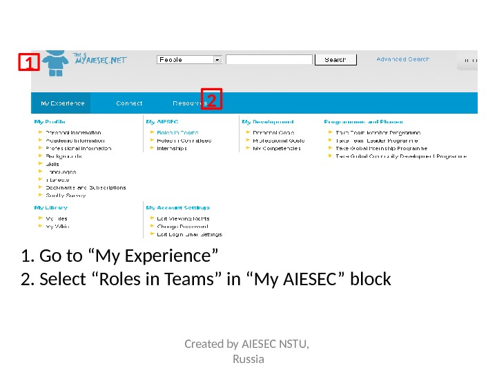 "1. Go to ""My Experience"" 2. Select ""Roles in Teams"" in ""My AIESEC"" block 21 Created"