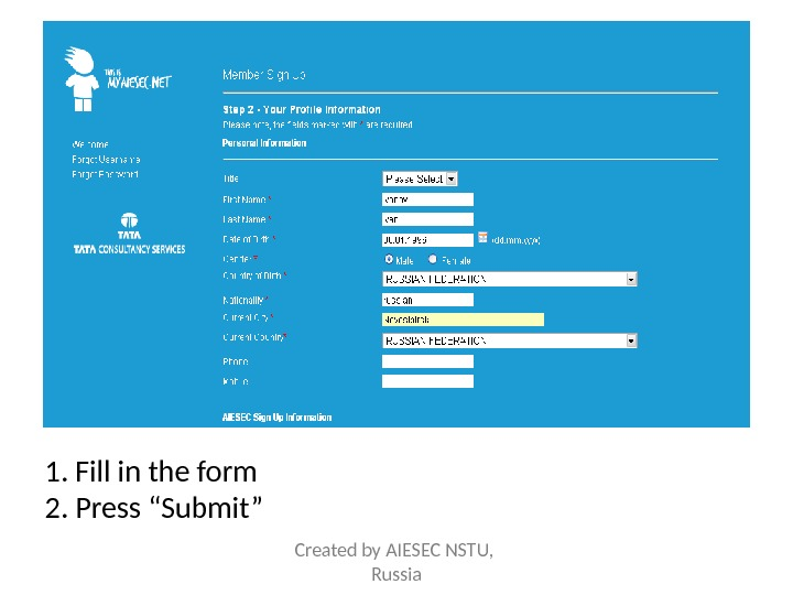 "1. Fill in the form 2. Press ""Submit"" Created by AIESEC NSTU,  Russia"