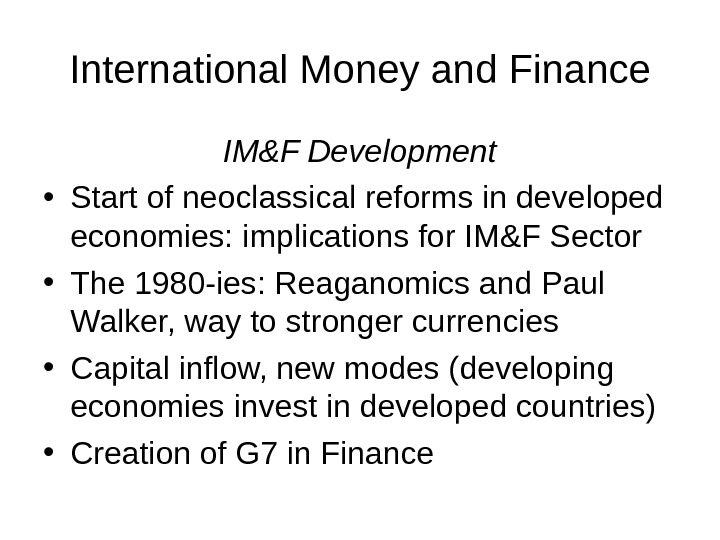 International Money and Finance IM&F Development • Start of neoclassical reforms in developed economies: implications for
