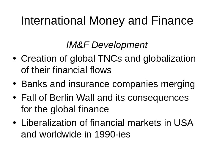 International Money and Finance IM&F Development • Creation of global TNCs and globalization of their financial