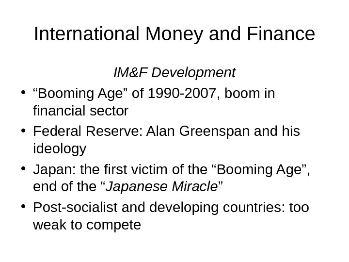"International Money and Finance IM&F Development • "" Booming Age"" of 1990 -2007, boom in financial"