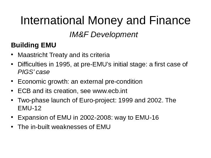 International Money and Finance IM&F Development Building EMU • Maastricht Treaty and its criteria • Difficulties