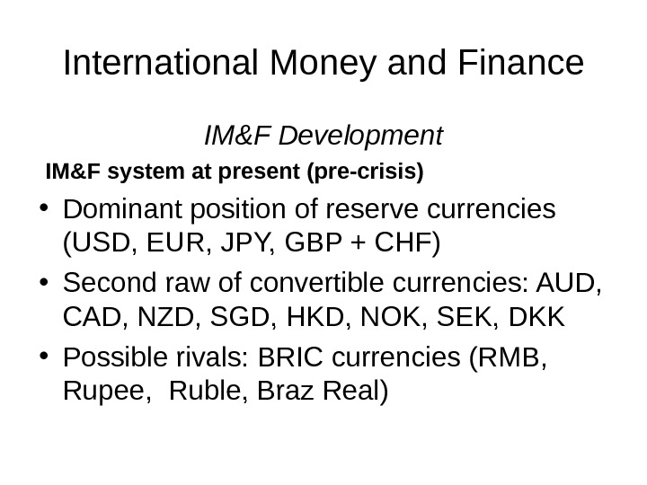International Money and Finance IM&F Development  IM&F system at present (pre-crisis) • Dominant position of