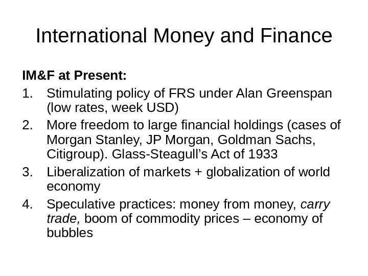 International Money and Finance IM&F at Present: 1. Stimulating policy of FRS under Alan Greenspan (low