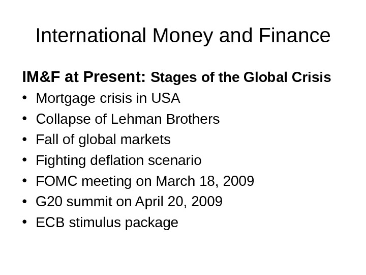 International Money and Finance IM&F at Present:  Stages of the Global Crisis • Mortgage crisis