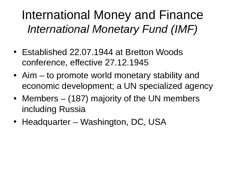 International Money and Finance International Monetary Fund (IMF) • Established 22. 07. 1944 at Bretton Woods