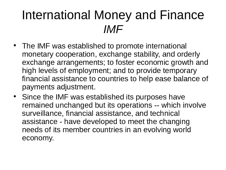 International Money and Finance IMF • The IMF was established to promote international monetary cooperation, exchange
