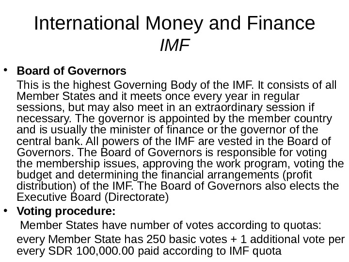 International Money and Finance IMF • Board of Governors This is the highest Governing Body of
