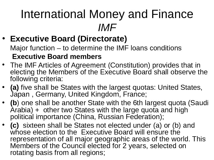International Money and Finance IMF • Executive Board (Directorate) Major function – to determine the IMF