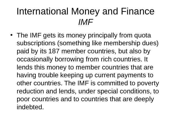 International Money and Finance IMF • The IMF gets its money principally from quota subscriptions (something