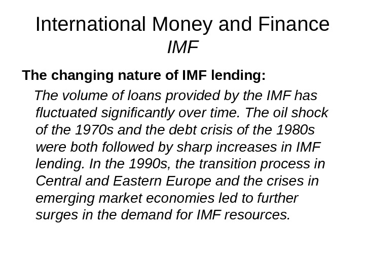 International Money and Finance IMF The changing nature of IMF lending: The volume of loans provided
