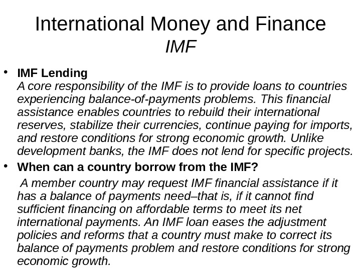 International Money and Finance IMF • IMF Lending A core responsibility of the IMF is to