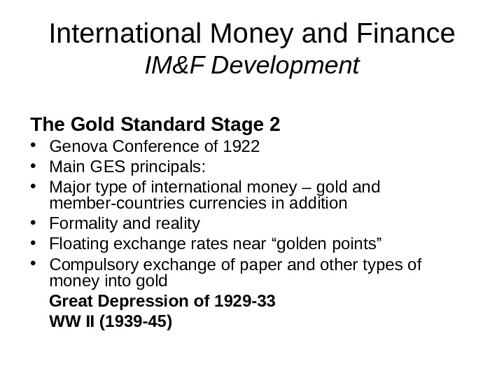 International Money and Finance IM&F Development The Gold Standard Stage 2 • Genova Conference of 1922