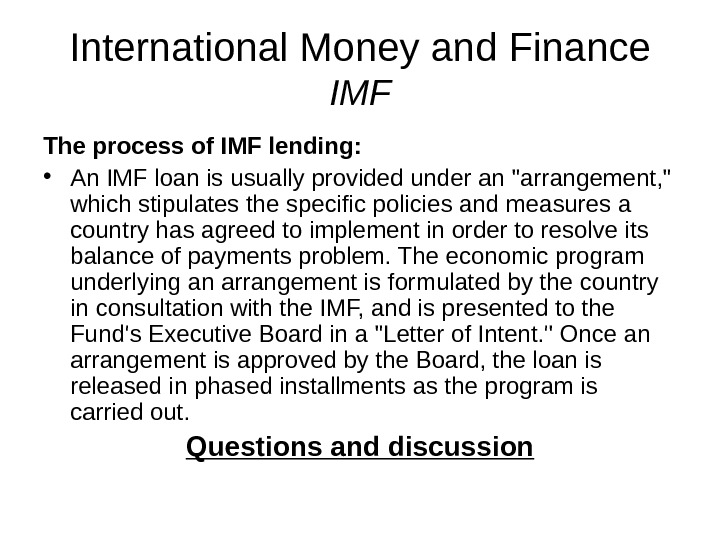 International Money and Finance IMF The process of IMF lending:  • An IMF loan is