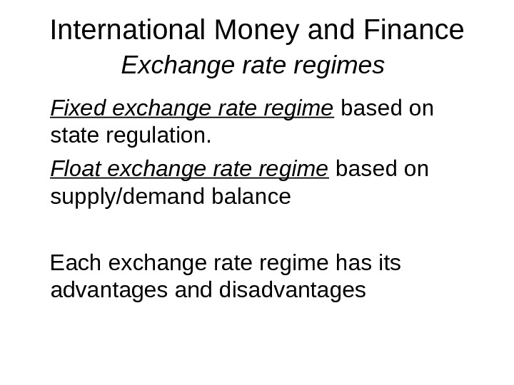 International Money and Finance Exchange rate regimes  Fixed exchange rate regime based on state regulation.
