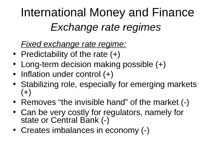 International Money and Finance Exchange rate regimes  Fixed exchange rate regime:  • Predictability of