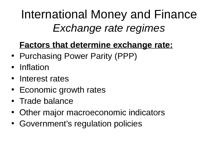 International Money and Finance Exchange rate regimes Factors that determine exchange rate:  • Purchasing Power