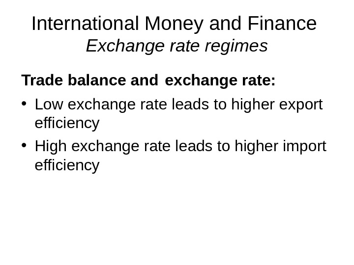 International Money and Finance Exchange rate regimes Trade balance and  exchange rate:  • Low