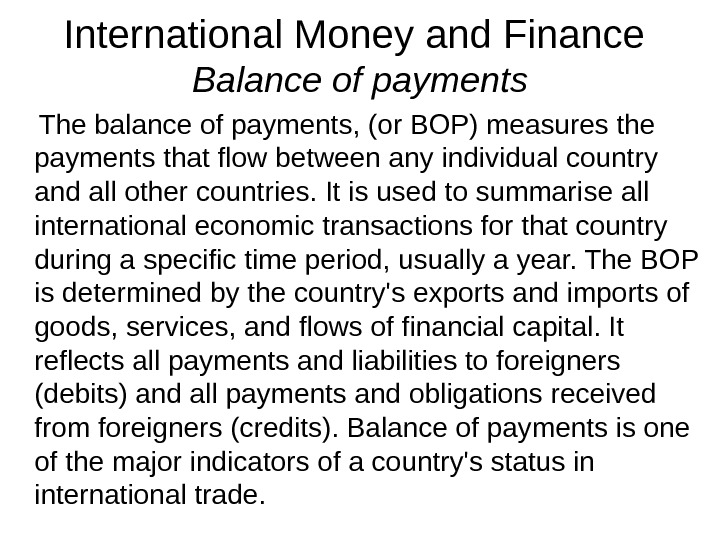 International Money and Finance Balance of payments T he balance of payments, (or BOP) measures the