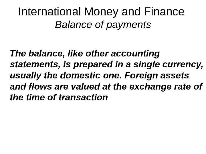 International Money and Finance Balance of payments The balance, like other accounting statements, is prepared in