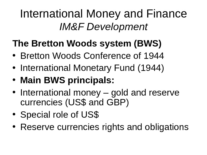 International Money and Finance IM&F Development The Bretton Woods system (BWS) • Bretton Woods Conference of