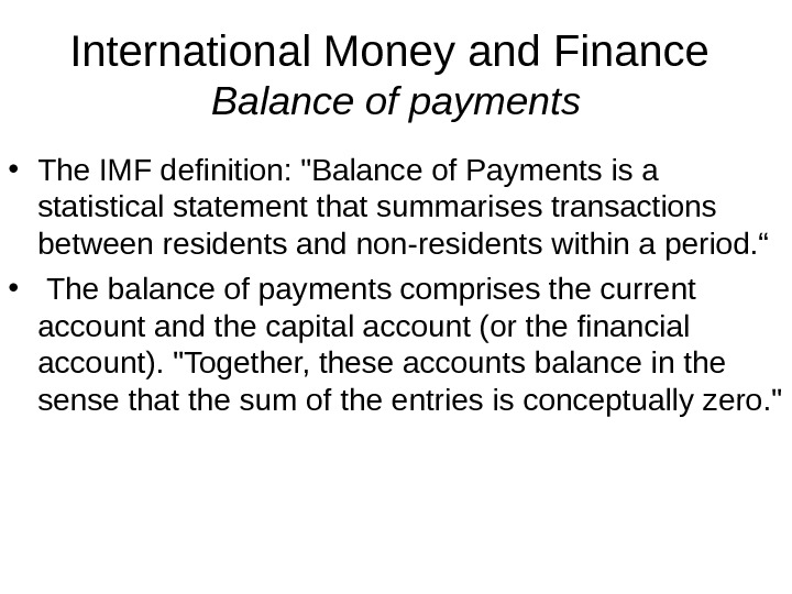 International Money and Finance Balance of payments • The IMF definition: Balance of Payments is a