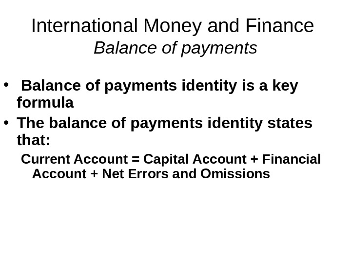 International Money and Finance Balance of payments •  Balance of payments identity is a key