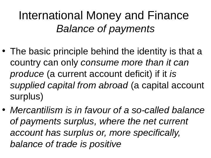 International Money and Finance Balance of payments • The basic principle behind the identity is that