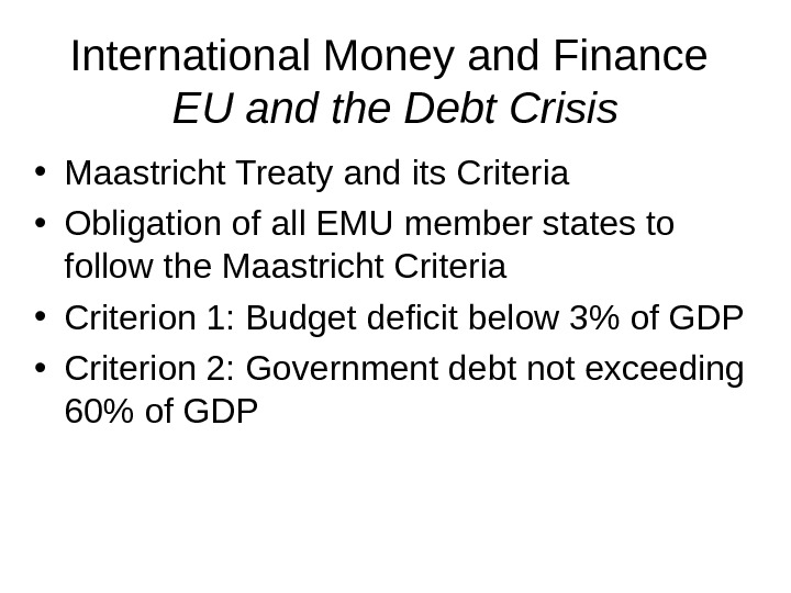 International Money and Finance EU and the Debt Crisis • Maastricht Treaty and its Criteria •