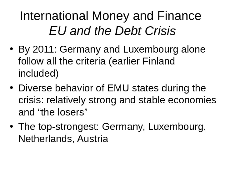 International Money and Finance EU and the Debt Crisis • By 2011: Germany and Luxembourg alone