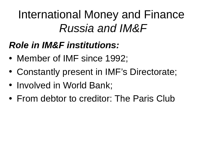 International Money and Finance Russia and IM&F Role in IM&F institutions:  • Member of IMF