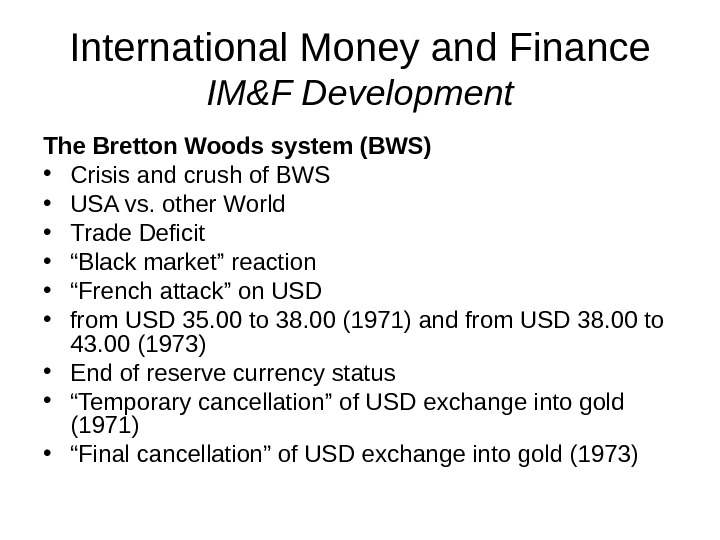 International Money and Finance IM&F Development The Bretton Woods system (BWS) • Crisis and crush of